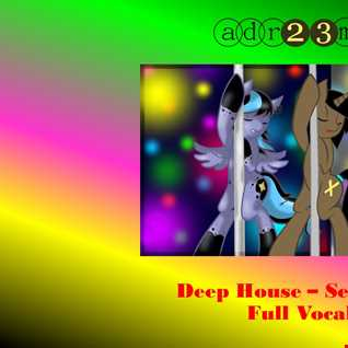 Deep House - Sexy'n Chic - Full Vocal 3 (adr23mix)