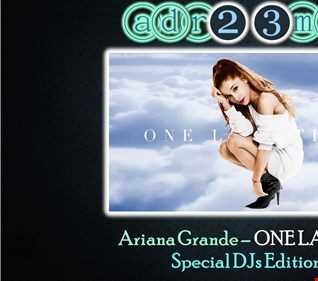 ARIANA GRANDE - One Last Mix (adr23mix) Special DJs Editions