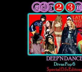 DEEP'N DANCE - Divas Pop 6 (adr23mix) Special DJs Editons - DEEP HOUS DANCE MIX