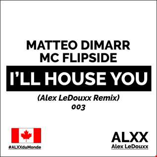 Matteo Dimarr, MC Flipside   I'll House You (Alex LeDouxx Remix)   Canada