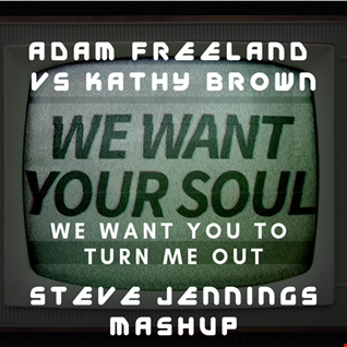 Adam Freeland vs Kathy Brown   We Want You To Turn Me Out (Steve Jennings Mashup)
