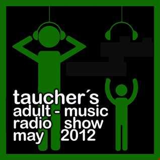 taucher´s adult music radio show may 2012