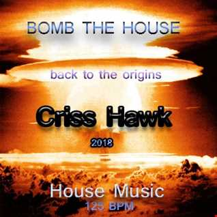 Criss Hawk   Bomb  The House (Back to the Origins - House Music 2018)