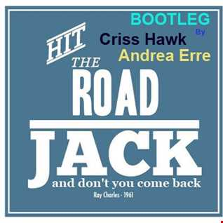 (Criss Hawk   Andrea Erre    BOOTLEG)    Ray Charles   Hit The Road Jack  / Free DOWNLOAD