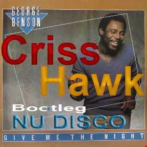 Criss Hawk   George Benson  Give Me The Night   Bootleg  (NU DISCO MIX)