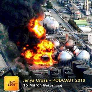 Jenya Cross   PODCAST 2016   15 March (Fukushima)