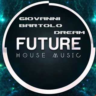 FUTURE HOUSE 2016 | Giovanni Bartolo   Dream (Original Mix)