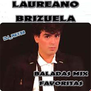 """""""LAUREANO BRIZUELA"""" BALADAS MIX FAVORITAS - DJ_REY98"""