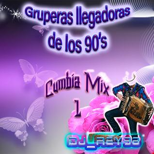 GRUPERAS LLEGADORAS 90'S CUMBIA MIX 1-DJ_REY98