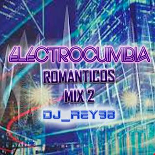 ELECTROCUMBIA ROMANTICA MIX 2- DJ REY98