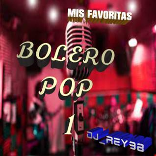 """BOLERO POP 1"" MIX FAVORITAS (80'S, 90'S Y MAS) - DJ _REY98"
