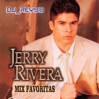 """JERRY RIVERA""  MIX FAVORITAS- DJ_ REY98"