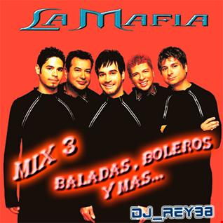"""""""LA MAFIA"""" MIX 3 BALADAS , BOLEROS Y MAS-DJ_REY98"""