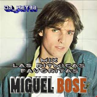 """""""MIGUEL BOSE"""" MIX 2  RITMICAS FAVORITAS-DJ_REY98"""