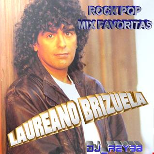 """""""LAUREANO BRIZUELA 2 """" POP ROCK MIX FAVORITAS  _ DJ REY98"""