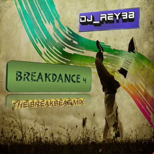 BREAKDANCE 4 THE BREAKBEAT MIX DJ REY98 01