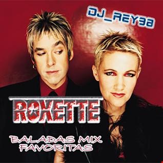 """ROXETTE""  MIX BALADAS - DJ_REY98"