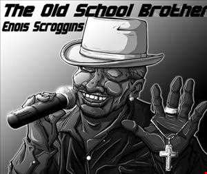 Enois Scroggins(The Old School Brother)July 19 2013