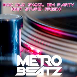 MOC Old Skool Mix Party (Get Stupid Fresh) (Aired On MOCRadio.com 4-4-20)