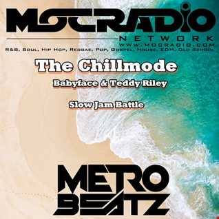 Chillmode (Babyface-Teddy Riley Battle) (Aired On MOCRadio.com 4-26-20)