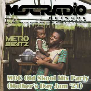 MOC Old Skool Mix Party (Mother's Day Jam '21) (Aired On MOCRadio.com 5-8-21)
