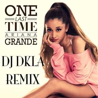 Ariana Grande - One Last Time DKLA REMIX