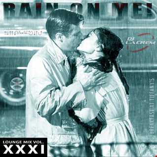 RAIN ON ME - Lounge Mix Vol. XXXI [31]