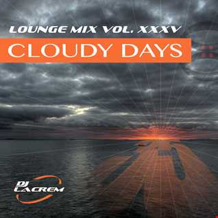 CLOUDY DAYS - Lounge Mix Vol. XXXV [35]
