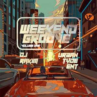 Dj Rakim & Urban Tyde Ent   Weekend Groove Mixtape