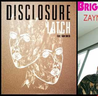 Bright Latch - Zayn Malik; Bright vs. Disclosure ft. Sam Smith: Latch