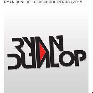 Ryan Dunlop   OLDSCHOOL RERUB (2015 DJ SET)