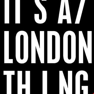 Its A London Thing