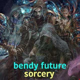 Bendy Future - Sorcery