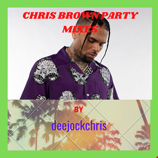 CHRIS BROWN PARTY MIX 2020