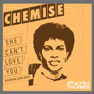 CHEMISE - SHE CAN'T LOVE YOU (STEPHEN LOVE EDIT)