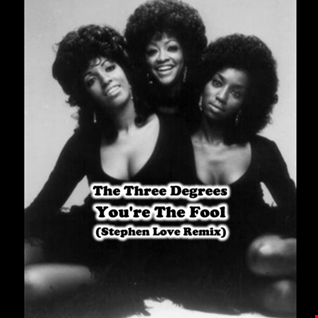THE THREE DEGREES -  YOU'RE THE FOOL (STEPHEN LOVE REMIX)