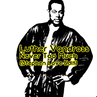 Luther Vandross-Never Too Much (Stephen Love Edit)