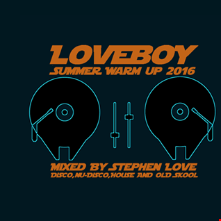 LOVEBOY SUMMER WARM UP 2016 MIXED BY STEPHEN LOVE