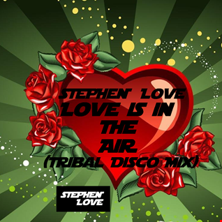 Stephen Love - Love Is In The Air (Tribal Disco Mix)