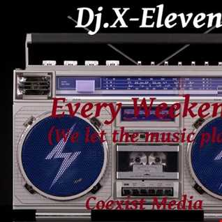 Dj.X Eleven Every Weekend ( We let the music play )