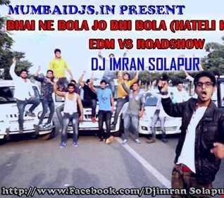 BHAI NE BOLA JO BHI BOLA (HATELI KHOPDI) EMIWAY   EDM VS ROADSHOW   DJ IMRAN SOLAPUR