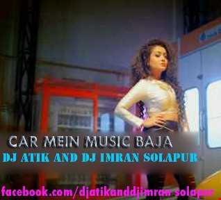 CAR MEIN MUSIC BAJA   DJ ATIK AND DJ IMRAN SOLAPUR