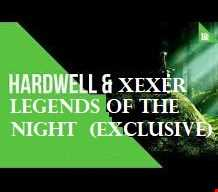 ✪ Hardwell & Xexer   legends of the night  (Exclusive)