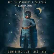 The Chainsmokers  & Coldplay ( Xexer Edit ) Something Just Like This