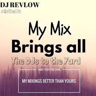 @DJRevlow - My Mix brings all the DJs to the Yard, and they're like, My Mixing is better than Yours!