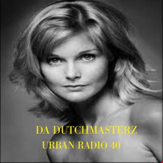 DA DUTCHMASTERZ- URBAN RADIO 40