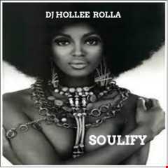 DJ HOLLEE ROLLA - SOULIFY