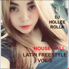 DJ HOLLEE ROLLA HOUSE CALL (LATIN FREESTYLE VOL 3)