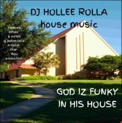 DJ HOLLEE ROLLA- GOD IZ FUNKY IN HIS HOUSE