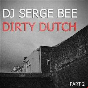 DJ SERGE BEE - DIRTY HOUSE PART 2 (DIRTY DUTCH)